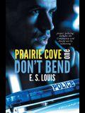 Don't Bend: Prairie Cove One
