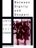 Between Dignity and Despair: Jewish Life in Nazi Germany