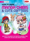 How to Draw Manga Chibis & Cute Critters: Discover Techniques for Creating Adorable Chibi Characters and Doe-Eyed Manga Animals