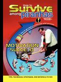 How to Survive Among Piranhas: Tips, Techniques, Strategies, and Materials to Win