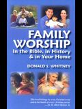 Family Worship: In the Bible, in History & in Your Home