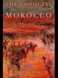 The Conquest of Morocco: A History