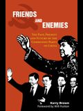 Friends and Enemies: The Past, Present and Future of the Communist Party of China