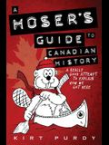 A Hoser's Guide to Canadian History: A Really Good Attempt To Explain How We Got Here