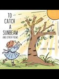 To Catch a Sunbeam: and Other Poems