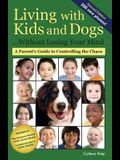 Living with Kids and Dogs . . . Without Losing Your Mind: A Parent's Guide to Controlling the Chaos