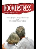 Boomerstress: Managing the Unique Stresses of the Boomer Generation