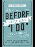 Before You Say I Do(r) Devotional: Building a Spiritual Foundation for Your Life Together