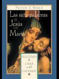 Las Siete Palabras de Jesús Y de María: Lecciones de Caná Y del Calvario