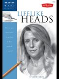 Lifelike Heads: Discover Your Inner Artist as You Learn to Draw Portraits in Graphite
