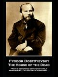 Fyodor Dostoyevsky - The House of the Dead: Man is sometimes extraordinarily, passionately, in love with suffering...