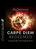 Carpe Diem Redeemed Lib/E: Seizing the Day, Discerning the Times