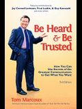 Be Heard and Be Trusted: How You Can Use Secrets of the Greatest Communicators to Get What You Want