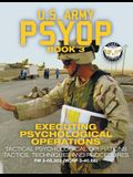 US Army PSYOP Book 3 - Executing Psychological Operations: Tactical Psychological Operations Tactics, Techniques and Procedures - Full-Size 8.5x11 Edi