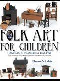 Folk Art for Children: Handmade in America 1760-1940 - Toys Preserve the Decorative Arts & Material Culture