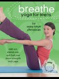 Breathe: Yoga for Teens [With DVD]