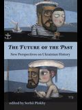 The Future of the Past: New Perspectives on Ukrainian History