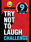 The Try Not to Laugh Challenge - 9 Year Old Edition: A Hilarious and Interactive Joke Book Toy Game for Kids - Silly One-Liners, Knock Knock Jokes, an