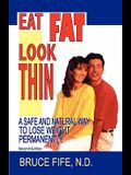 Eat Fat, Look Thin: A Safe and Natural Way to Lose Weight Permanently, Second Edition