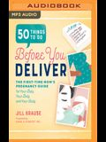 50 Things to Do Before You Deliver: The First-Time Mom's Pregnancy Guide for Your Baby, Your Body, and Your Sanity
