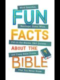 Fun Facts about the Bible: Word Searches, Matchups, Guess Whos, Fill-In-The-Blanks, Q&A Quizzes. . .and Crazy Bible Trivia That You Never Knew