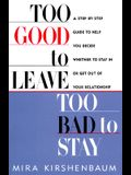 Too Good to Leave, Too Bad to Stay: A Step-by- Step Guide to Help You Decide Whether Stay or Get out Your Relationship