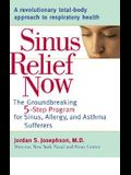 Sinus Relief Now: The Groundbreaking 5-Step Program for Sinus, Allergy, and Asthma Sufferers