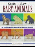 Scroll Saw Baby Animals: More Than 50 Adorable Puzzle Projects to Make in Wood
