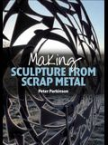 Making Sculpture from Scrap Metal