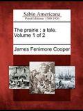 The Prairie: A Tale. Volume 1 of 2
