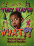 They Played What?!: The Wierd History of Sports & Recreation