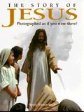 The Story of Jesus: Photographed as If You Were There!