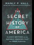 The Secret History of America: Classic Writings on Our Nation's Unknown Past and Inner Purpose