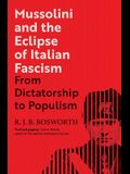 Mussolini and the Eclipse of Italian Fascism: From Dictatorship to Populism