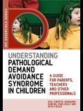 Understanding Pathological Demand Avoidance Syndrome in Children: A Guide for Parents, Teachers and Other Professionals