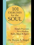 101 Exercises for the Soul: Simple Practices for a Healthy Body, Mind & Spirit