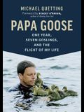 Papa Goose: One Year, Seven Goslings, and the Flight of My Life