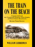 The Train on the Beach: Forgotten Railroads that Transformed Winthrop, Orient Heights, and Revere Beach, Massachusetts