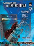 Beginners Guide to Electric Guitar: Gear, Technique, and Tons of Riffs, Book & CD [With CD (Audio)]