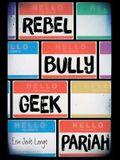 Rebel, Bully, Geek, Pariah