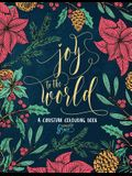 A Christian Colouring Book: Joy to the World: A Christmas Coloring Book for Adults & Teens