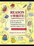 Reason to Write: Help Your Child Succeed in School and Life Through Better Reasoning and Clear Communication, Elementary School Edition