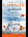 How to Survive Change . . . You Didn't Ask for: Bounce Back, Find Calm in Chaos, and Reinvent Yourself