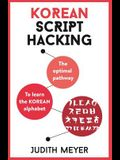 Korean Script Hacking: The Optimal Pathway to Learning the Korean Alphabet