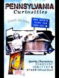 Pennsylvania Curiosities: Quirky Characters, Roadside Oddities & Other Offbeat Stuff