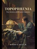 Topophrenia: Place, Narrative, and the Spatial Imagination
