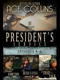 In the President's Service: Episodes 4-6