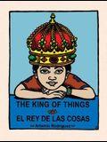 The King of Things/El Rey de Las Cosas