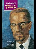 Malcolm X Habla a la Juventud: Discursos En Estados Unidos, Gran Bretaña Y África