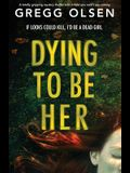 Dying to Be Her: A totally gripping mystery thriller with a twist you won't see coming